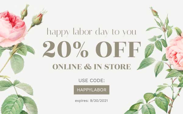 happy labor day to you 20% OFF ONLINE & IN STORE USE CODE: HAPPYLABOR expires: 9/31/2021